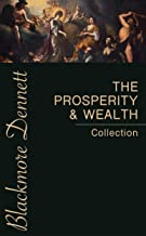 The Prosperity & Wealth Collection: The Greatest Writings Of All Time On The Secrets To Wealth And Prosperity!