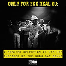 Only for the Real Dj: A Premier Selection of Hip Hop Inspired by the Boom Bap Sound - Volume 3 [Explicit]
