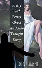 Pretty Girl Pretty Ghost: An Asian Twilight Story