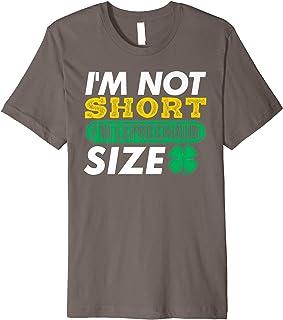 I'm Not Short I'm Leprechaun Size Tshirt