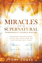 Miracles and the Supernatural Throughout Church History: Remarkable Manifestations of the Holy Spirit From the First Centu...