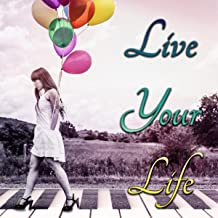 Live Your Life - Smooth Jazz and Piano Music for Relaxation, Music for Good Mood and Beautiful Day, Piano Bar Restaurant Background Music for Date Night & Romantic Dinner, Cocktail Party & Wine Bar