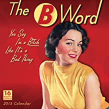 The B Word; You Say I'm a Bitch Like It's a Bad Thing 2015 Wall Calendar