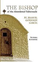 The Bishop of the Abandoned Tabernacle: Saint Manuel Gonzalez Garcia