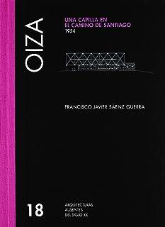 OIZA: UNA CAPILLA EN EL CAMINO DE SANTIAGO, 1954: v. 18 (Absent Architecture S.)