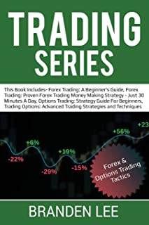 Trading Series: This Book Includes- Forex Trading for Beginner's, Forex Trading Money Making Strategy, Options Trading for Beginners, Options Advanced Trading Strategies and Techniques