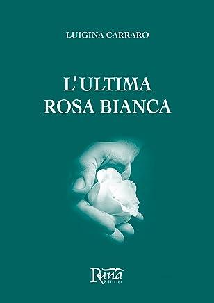 Lultima rosa bianca