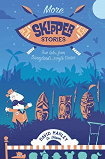 More Skipper Stories: True Tales from Disneyland's Jungle Cruise