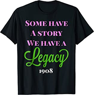 Some have a story we have a legacy t-shirt