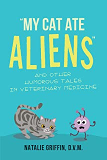 My Cat Ate Aliens: and Other Humorous Tales in Veterinary Medicine