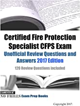 Certified Fire Protection Specialist CFPS Exam Unofficial Review Questions and Answers 2017 Edition: 120 Review Questions included