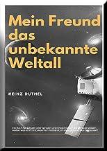 Mein Freund das unbekannte Weltall: Ein Buch für Schüler oder Schulen und Erwachsenen