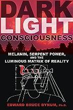 Dark Light Consciousness: Melanin, Serpent Power, and the Luminous Matrix of Reality PDF