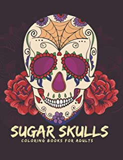Sugar Skulls Coloring Book for Adults: 50 Plus Skull Designs Day of the Dead Easy Patterns for Anti-Stress and Relaxation:...