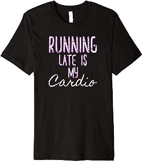 Always Running Late is My Cardio Womens Gift Meme Premium T-Shirt