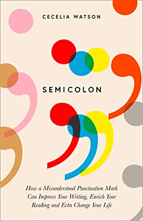 Semicolon: How a misunderstood punctuation mark can improve your writing, enrich your reading and even change your life