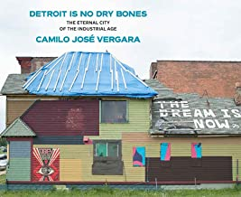 Detroit Is No Dry Bones: The Eternal City of the Industrial Age