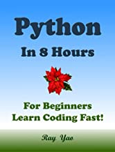 PYTHON in 8 Hours: For Beginners, Learn Coding Fast! (English Edition)
