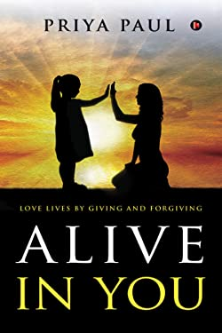 ALIVE IN YOU : Love lives by giving and forgiving