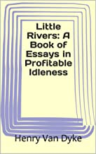 Little Rivers: A Book of Essays in Profitable Idleness