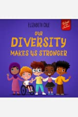 Our Diversity Makes Us Stronger: Social Emotional Book for Kids about Diversity and Kindness (Children's Book for Boys and Girls) (World of Kids Emotions) Kindle Edition