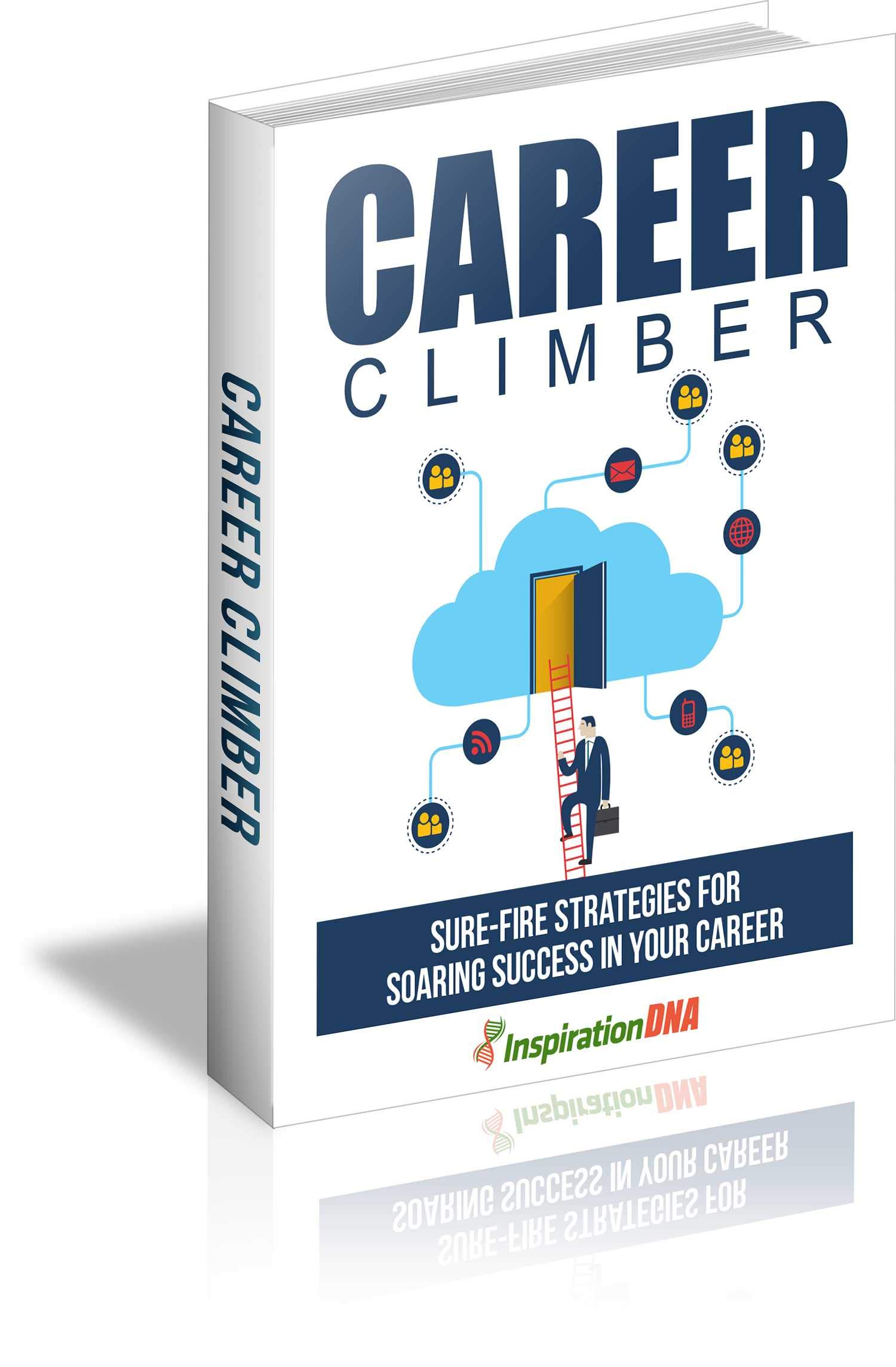 Career Climber: Sure-fire Strategies For Soaring Success In Your Career