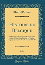 Histoire de Belgique, Vol. 4: La Révolution Politique Et Religieuse; Le Règne d'Albert Et d'Isabelle; Le Régime Espagnol Jusqu'à la Paix de Munster (1648) (Classic Reprint)