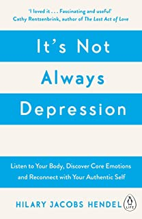 It's Not Always Depression: A New Theory of Listening to Your Body, Discovering Core Emotions and Reconnecting with Your A...