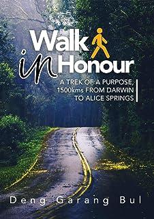 WALK IN HONOUR A TREK OF A PURPOSE: 1500 KMS FROM DARWIN TO ALICE SPRINGS