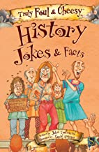 Truly Foul & Cheesy History Jokes & Facts (Truly Foul & Cheesy Jokes & Facts)