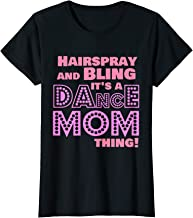 Womens Hairspray and Bling it's a Dance mom thing - Dancer Gift T-Shirt