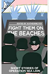 Fight Them On The Beaches: Short stories of Operation Sea Lion Kindle Edition