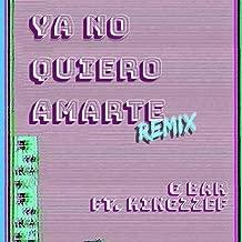 Ya No Quiero Amarte (Remix)