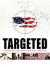 Targeted: Exposing the Gun Control Agenda