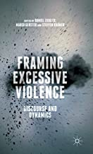 Framing Excessive Violence: Discourse and Dynamics
