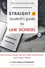 Straight A Student's Guide To Law School: 8 Unconventional secrets that professors will not tell you (Straight A Law Student)