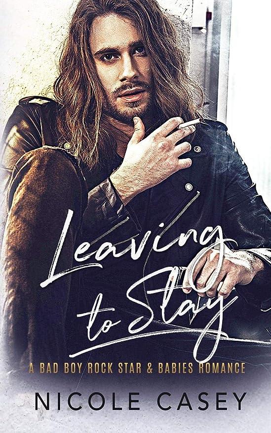 エッセンス精査する最大限Leaving to Stay: A Bad Boy Rock Star Babies Romance (Baby Fever)