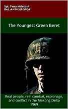 THE YOUNGEST GREEN BERET: Real people, real combat, espionage, and conflict in the Mekong Delta 1969