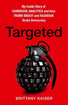 Targeted: My Inside Story of Cambridge Analytica and How Trump and Facebook Broke Democracy (English Edition)