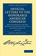 Official Letters to the Honorable American Congress: Written during the War between the United Colonies and Great Britain (Cambridge Library Collection - North American History) (Volume 2)