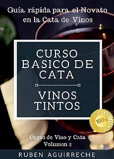Curso Básico de Cata  (Vinos Tintos): Guía rápida para el Novato en la Cata de Vinos (Curso de Vino y Cata nº 2) (Spanish Edition)