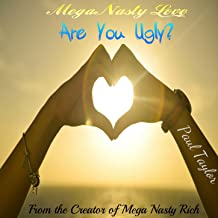 Mega Nasty Love: Are You Ugly?
