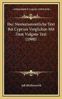Der Neutestamentliche Text Bei Cyprian Verglichen Mit Dem Vulgata-Text (1900)