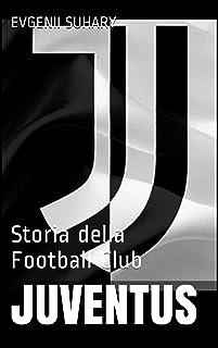 Juventus: Storia della Football Club (Italian Edition)