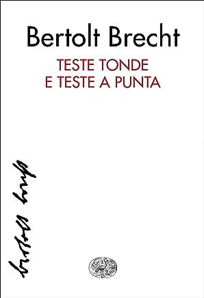 Teste tonde e teste a punta: ovvero Ricco e ricco van daccordo (Collezione di teatro Vol. 254)