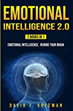 EMOTIONAL INTELLIGENCE 2.0: 2 BOOKS IN 1 - Emotional Intelligence, Rewire your Brain (Self Development)