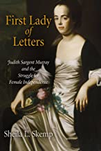First Lady of Letters: Judith Sargent Murray and the Struggle for Female Independence (Early American Studies)