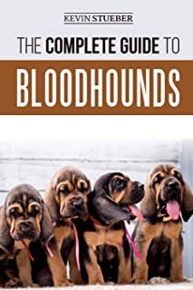 The Complete Guide to Bloodhounds: Finding, Raising, Feeding, Nose Work and Tracking Training, Exercising, and Loving your new Bloodhound Puppy