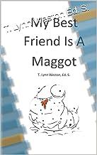 My Best Friend Is A Maggot