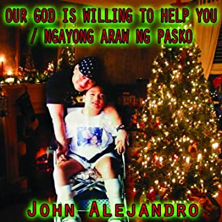 Our God Is Willing To Help You (Ngayong Araw Ng Pasko)